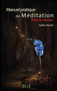 Selim Aïssel - Manuel pratique de méditation - Tome 3, Mise en oeuvre.