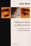 Selim Aïssel - Réincarnation ou récurrence - Au-delà du temps, un éternel présent.