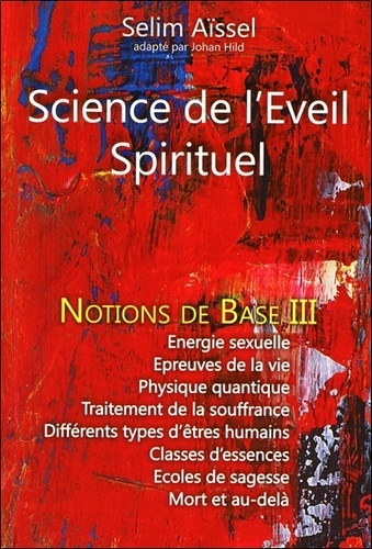 Selim Aïssel - Science de l'Eveil Spirituel - Tome 3, Notions de base de psycho-anthropologie.