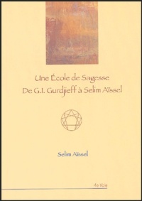 Selim Aïssel - Une école de sagesse - De G.I. Gurdjieff à Selim Aïssel.