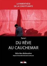 Sélim Ben Abdesselem - La parenthèse de la Constituante - Tome 1, Du rêve au cauchemar.