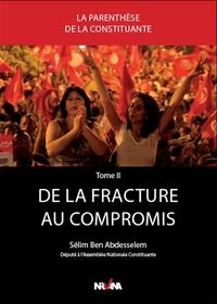 Sélim Ben Abdesselem - La parenthèse de la constituante - Tome 2,  De la fracture au compromis.