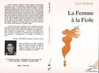 Selim Matar - La femme à la fiole - Entre l'Irak et la Suisse, les aventures extraordinaires d'un jeune homme nommé Adam et d'une jeune femme de cinq mille ans.