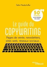 Sélim Niederhoffer - Le guide du copywriting - Pages de vente, newsletters, sites web, réseaux sociaux... 50 techniques pour vendre en ligne.