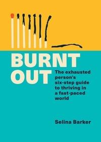 Selina Barker - Burnt Out - The exhausted person's six-step guide to thriving in a fast-paced world.