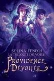 Selina Fenech - La trilogie du voile Tome 3 : Providence dévoilée.