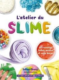 Selina Zhang - L'atelier du slime - 20 recettes faites maison et sans borax.