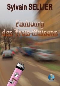 Sellier Sylvain - Faubourg des trois-maisons.