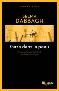 Selma Dabbagh - Gaza dans la peau.