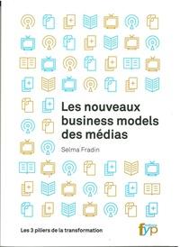 Selma Fradin - Les nouveaux business models des médias - Les 3 piliers de la transformation.
