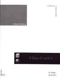 Selma Fraiberg - Clins d'oeil à perte de vue - Etudes comparatives de bébés aveugles et voyants.