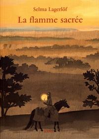 Selma Lagerlöf - La flamme sacrée.