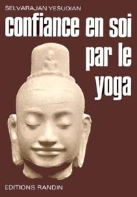 Selvarajan Yesudian - Confiance en soi par le yoga. - Aspects de la sagesse yoguique.