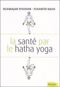 Selvarajan Yesudian et Elisabeth Haich - La santé par le Hatha Yoga.