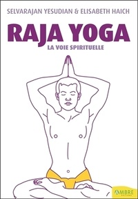 Selvarajan Yesudian et Elisabeth Haich - Raja yoga - La voie spirituelle.