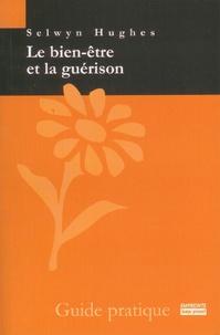 Selwyn Hughes - Le bien-être et la guérison - Guide pratique.