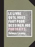 Selwyn Leamy - Le livre qu'il vous faut pour dessiner vos portraits.
