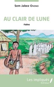 Livres en ligne téléchargement gratuit pdf Au clair de lune  - Fables MOBI DJVU par Sem Jabez Ovono
