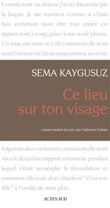 Sema Kaygusuz - Ce lieu sur ton visage.