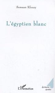 Semaan Kfoury - L'égyptien blanc.