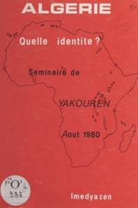 Séminaire de Yakouren - Algérie, quelle identité ? - Rapport de synthèse du Séminaire de Yakouren, 1-31 août 1980.