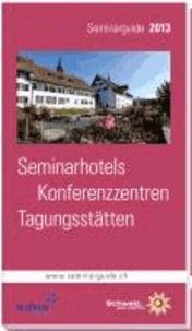 Seminarguide 2013 - Seminarhotels, Konferenzzentren, Tagungsstätten.