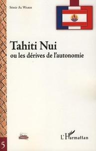 Sémir Al Wardi - Tahiti Nui - Ou les dérives de l'autonomie.