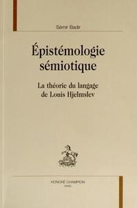 Sémir Badir - Epistémologie sémiotique - La théorie du langage de Louis Hjelmslev.