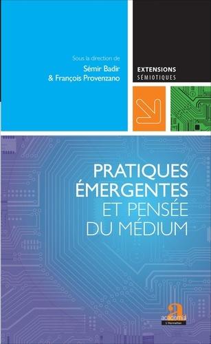 Sémir Badir et François Provenzano - Pratiques émergentes et pensée du médium.