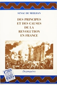 SENAC DE MEILHAN et Michel Delon - Des principes et des causes de la Révolution en France - suivi d'extraits de Du Gouvernement, des mœurs et des conditions en France avant la Révolution.