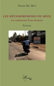 Sénam Bel Bedi - Les métamorphoses de Méol - Les soubresauts d'une dictature.
