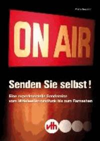 Senden Sie selbst! - Eine experimentelle Sendereise vom Mittelwellenrundfunk bis zum Fernsehen.