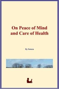 Sénéca - On Peace of Mind and Care of Health.