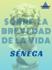 Séneca Séneca - Sobre la brevedad de la vida.