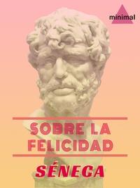 Séneca Séneca - Sobre la felicidad.