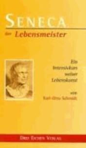 Seneca. Der Lebensmeister - Daseins-Überlegenheit durch Gelassenheit. Ein Intensivkurs weiser Lebenskunst.