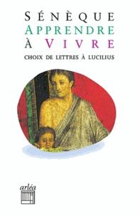 Sénèque - Apprendre à vivre - Lettres à Lucilius.