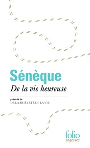 Sénèque - De la vie heureuse - Précédé de De la brièveté de la vie.