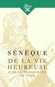 Sénèque - De la vie heureuse - Et De la tranquillité de l'âme.