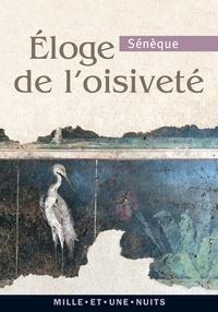 Sénèque - Eloge de l'oisiveté - Suivi de cinq Lettres à Lucilius sur l'otium.