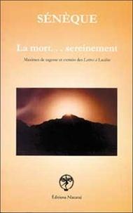 Sénèque - La mort... sereinement. - Maximes de sagesse et extraits des Lettres à Lucilius.