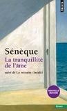 Sénèque - La tranquillité de l'âme - Suivi de La retraite.