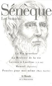 Sénèque et  Epictète - La vie heureuse ; La brièveté de la vie ; Lettres à Lucilius ; Manuel ; Pensées pour moi-même.