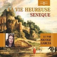 Sénèque et Nicole Garcia - La vie heureuse.