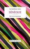 Sénèque - Le bonheur avec Sénèque - De la vie heureuse.