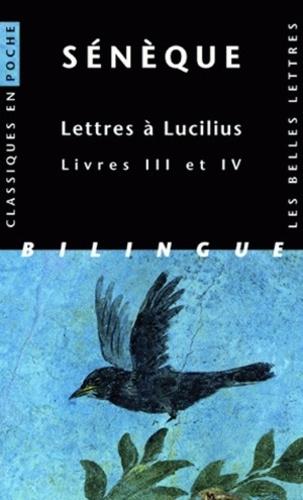 Sénèque - Lettres à Lucilius - Livres III et IV, Edition bilingue français-latin.