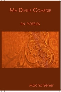 Sener Macha - Ma Divine Comédie en poésies.
