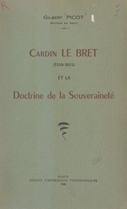 Senn et Gilbert Picot - Cardin Le Bret et la Doctrine de la Souveraineté - 1558-1655.