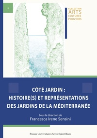 Sensini francesca Irene - Côté jardin: Histoire(s) et représentations des jardins de la Méditerranée.