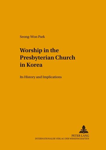 Seong-won Park - Worship in the Presbyterian Church in Korea - Its History and Implications.